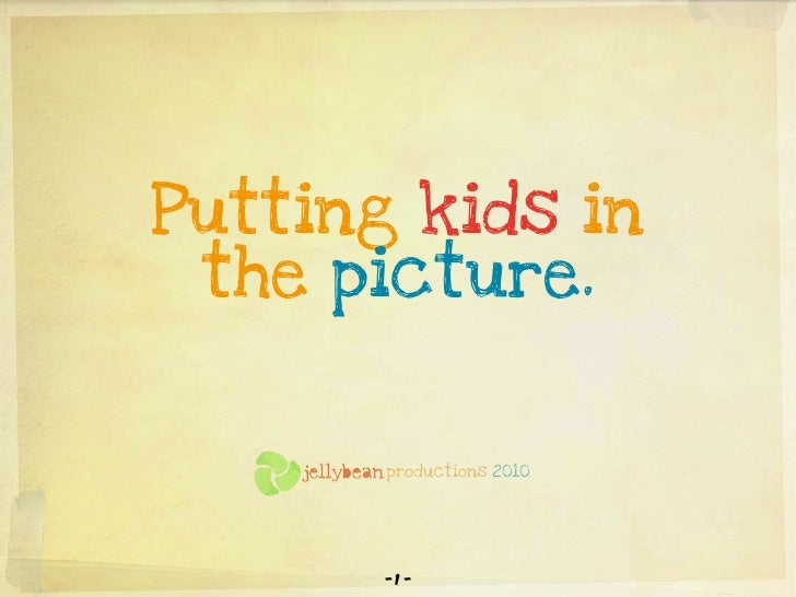 Putting kids in  the picture.          productions 2010            -1 -