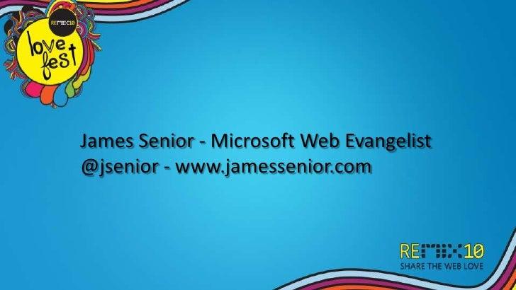 James Senior - Microsoft Web Evangelist@jsenior - www.jamessenior.com<br />