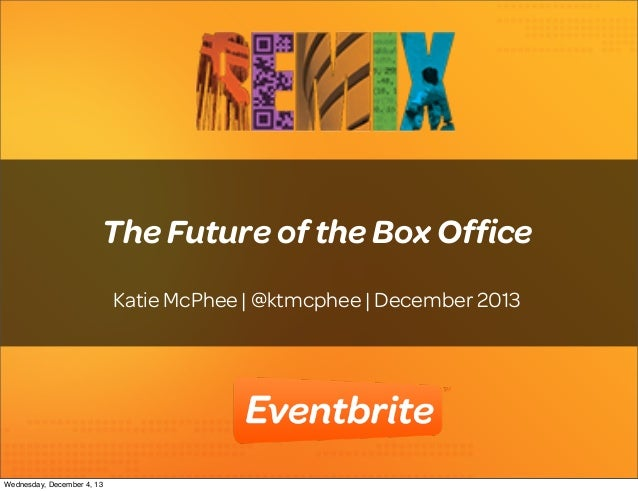 The Future of the Box Office Katie McPhee | @ktmcphee | December 2013  1 Wednesday, December 4, 13
