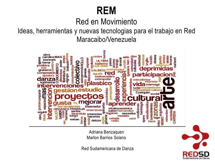 REM Red en Movimiento Ideas, herramientas y nuevas tecnologias para el trabajo en Red Maracaibo/Venezuela Adriana Benzaque...