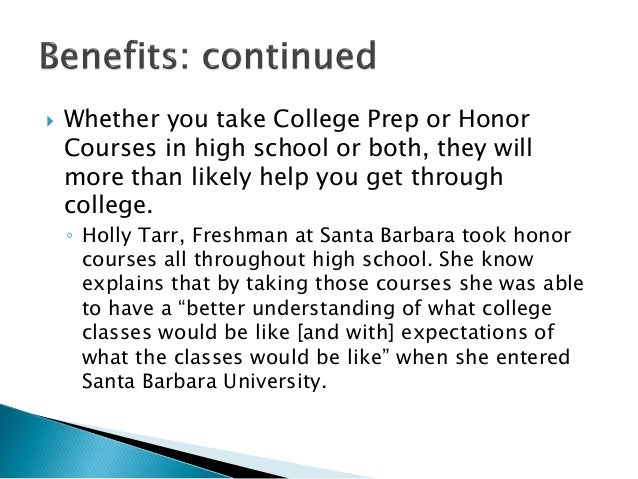  Whether you take College Prep or Honor Courses in high school or both, they will more than likely help you get through c...