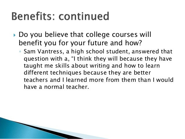  Do you believe that college courses will benefit you for your future and how? ◦ Sam Vantress, a high school student, ans...