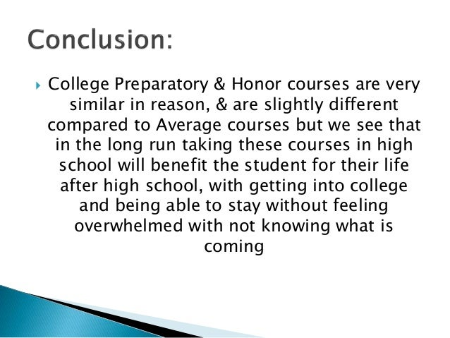  College Preparatory & Honor courses are very similar in reason, & are slightly different compared to Average courses but...