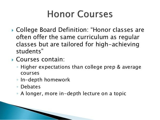 """ College Board Definition: """"Honor classes are often offer the same curriculum as regular classes but are tailored for hig..."""