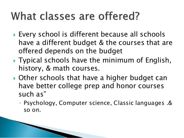  Every school is different because all schools have a different budget & the courses that are offered depends on the budg...