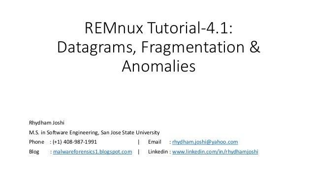 REMnux Tutorial-4.1: Datagrams, Fragmentation & Anomalies Rhydham Joshi M.S. in Software Engineering, San Jose State Unive...