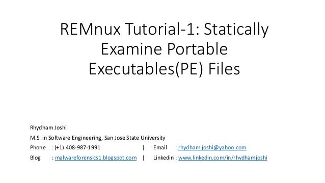REMnux Tutorial-1: Statically Examine Portable Executables(PE) Files Rhydham Joshi M.S. in Software Engineering, San Jose ...