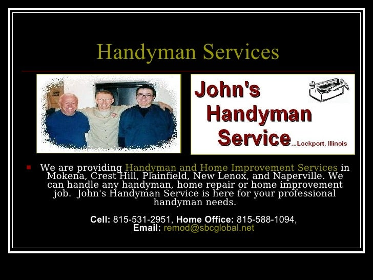 Handyman Services <ul><li>We are providing  Handyman and Home Improvement Services  in Mokena, Crest Hill, Plainfield, New...