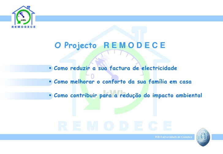 O Projecto R E M O D E C E   Como reduzir a sua factura de electricidade   Como melhorar o conforto da sua família em ca...
