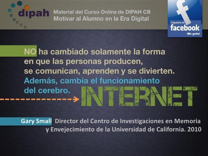 InternetGary Small Director del Centro de Investigaciones en Memoria       y Envejecimiento de la Universidad de Californi...