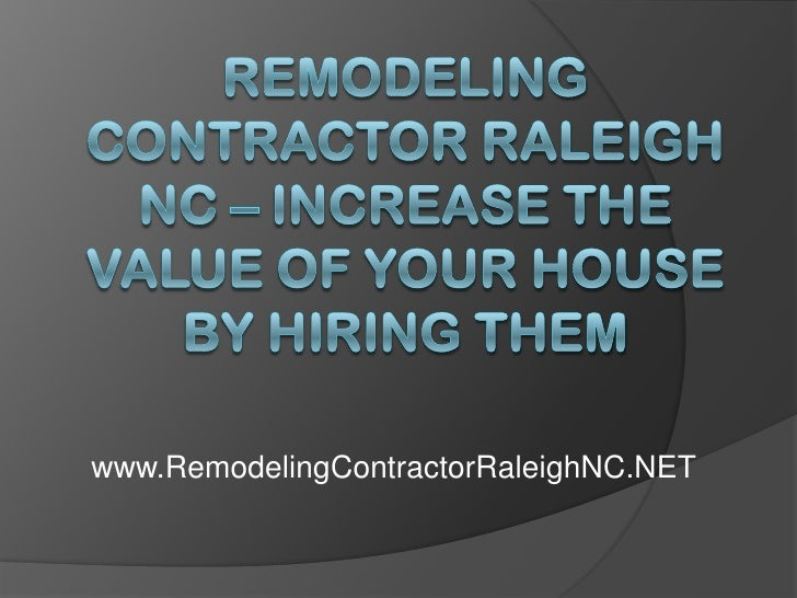 Remodeling Contractor Raleigh NC – Increase the Value of Your House by Hiring Them<br />www.RemodelingContractorRaleighNC....
