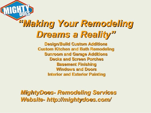 """Making Your Remodeling Dreams a Reality"" Design/Build Custom Additions Custom Kitchen and Bath Remodeling Sunroom and ..."
