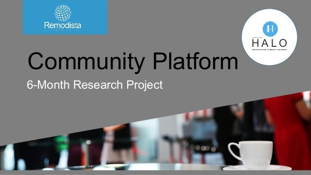 Community Platform 6-Month Research Project WOMENW REMODISTA PRESENTS: H A L OPROBLEM SOLVING. COMMUNITY. LEADERSHIP. Orig...