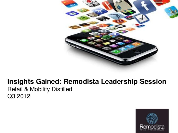 Insights Gained: Remodista Leadership SessionRetail & Mobility DistilledQ3 2012