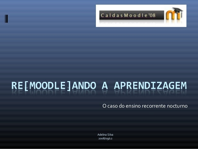 O caso do ensino recorrente nocturnoAdelina Silva 2008/09/12