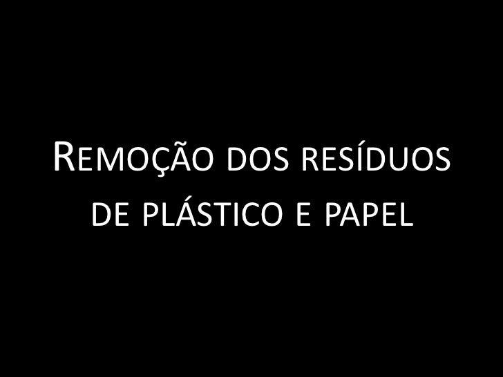 Remoção dos resíduos de plástico e papel <br />