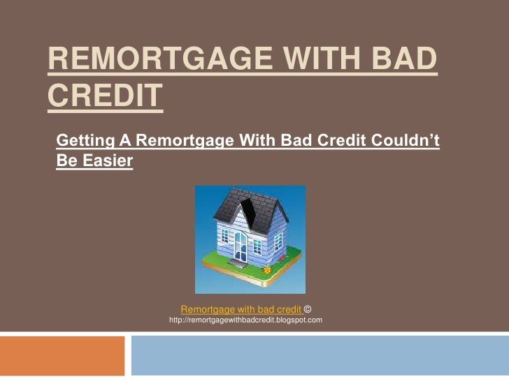Remortgage With Bad Credit<br />Getting A Remortgage With Bad Credit Couldn't Be Easier<br />Remortgage with bad credit © ...