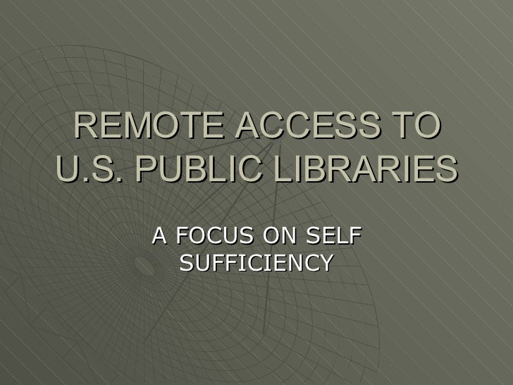 REMOTE ACCESS TO U.S. PUBLIC LIBRARIES A FOCUS ON SELF SUFFICIENCY