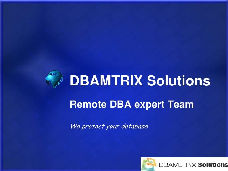 DBAMTRIX Solutions<br />Remote DBA expert Team<br />We protect your database<br />