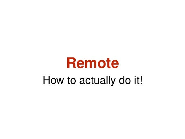 Remote How to actually do it!