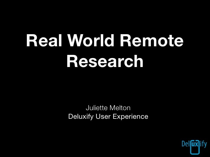Real World Remote      Research           Juliette Melton     Deluxify User Experience