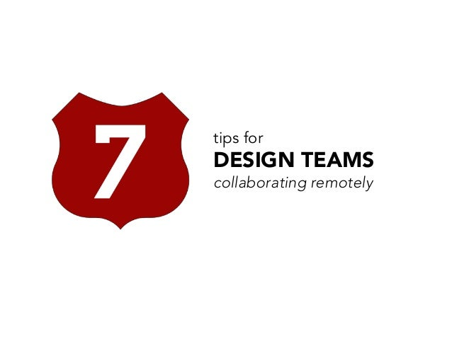 tips for  DESIGN TEAMS  collaborating remotely