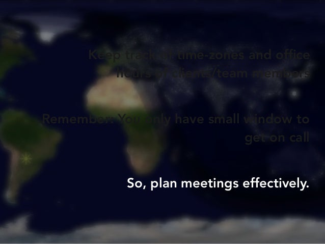 Keep track of time-zones and office  hours of clients/team members  Remember: You only have small window to  get on call  ...