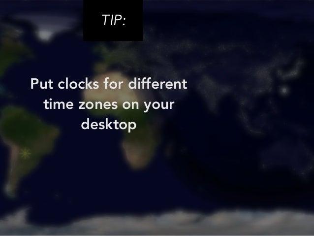 TIP:  Put clocks for different  time zones on your  desktop