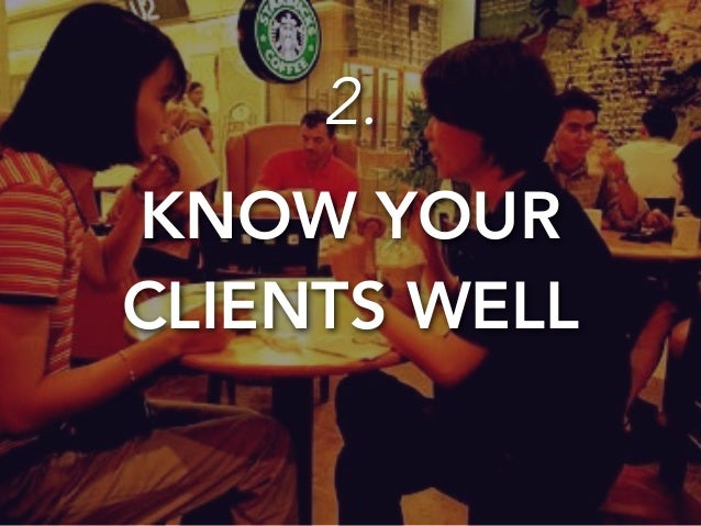 2.  KNOW YOUR  CLIENTS WELL