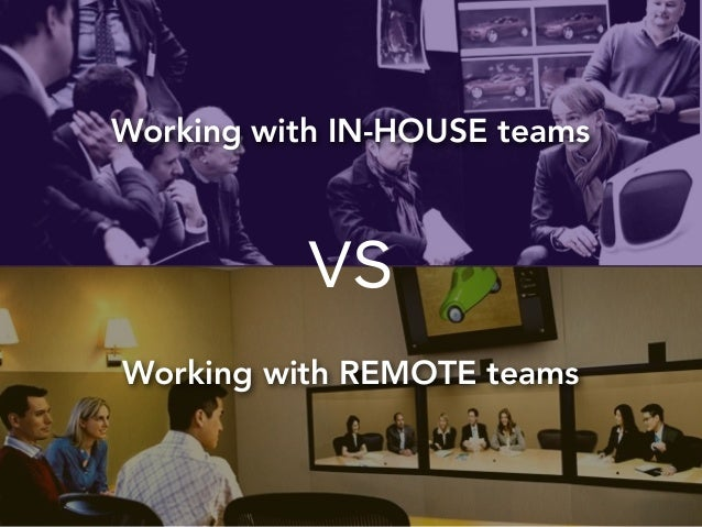 Working with IN-HOUSE teams  vs  Working with REMOTE teams