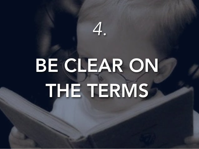 4.  BE CLEAR ON  THE TERMS