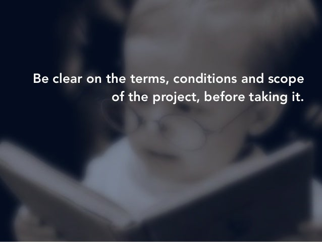 Be clear on the terms, conditions and scope  of the project, before taking it.