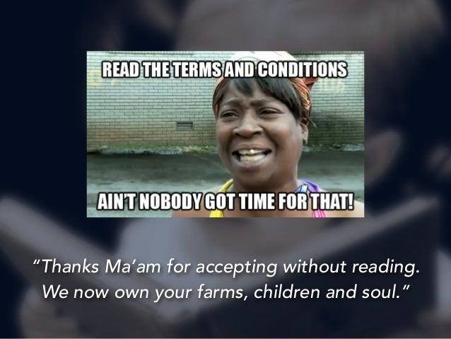 """""""Thanks Ma'am for accepting without reading.  We now own your farms, children and soul."""""""