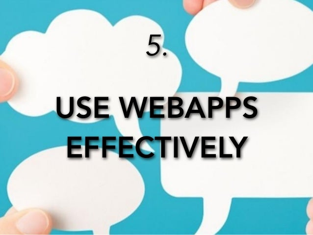 5.  USE WEBAPPS  EFFECTIVELY