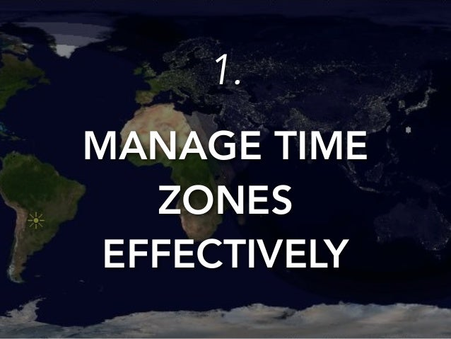 1.  MANAGE TIME  ZONES  EFFECTIVELY