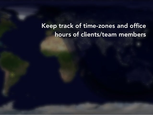 Keep track of time-zones and office  hours of clients/team members