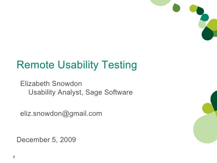 Remote Usability Testing December 5, 2009 Elizabeth Snowdon Usability Analyst, Sage Software [email_address]