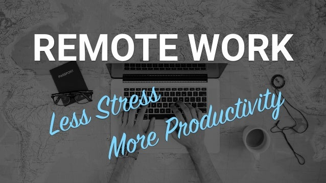 REMOTE WORK Less Stress More Productivity