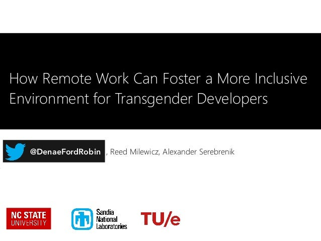 Denae Ford, Reed Milewicz, Alexander Serebrenik@DenaeFordRobin How Remote Work Can Foster a More Inclusive Environment for...