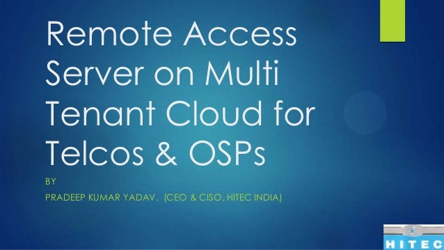 Remote Access Server on Multi Tenant Cloud for Telcos & OSPs BY PRADEEP KUMAR YADAV. (CEO & CISO, HITEC INDIA)