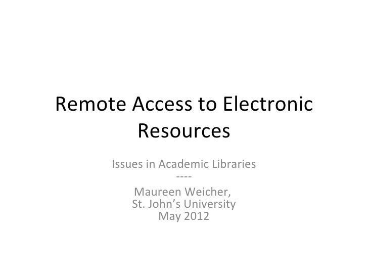 Remote Access to Electronic       Resources     Issues in Academic Libraries                  ----         Maureen Weicher...