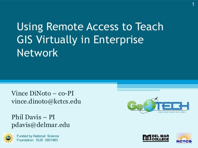 Using Remote Access to Teach GIS Virtually in Enterprise Network Vince DiNoto – co-PI vince.dinoto@kctcs.edu Phil Davis – ...