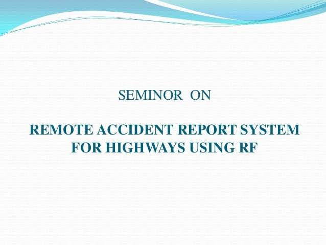 SEMINOR ONREMOTE ACCIDENT REPORT SYSTEM    FOR HIGHWAYS USING RF