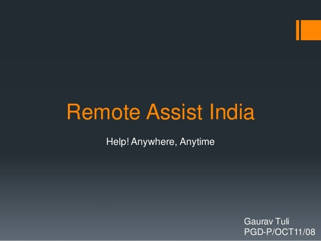 Remote Assist India    Help! Anywhere, Anytime                              Gaurav Tuli                              PGD-P...