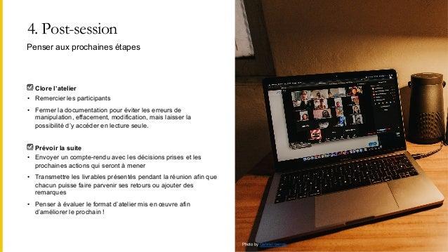 4. Post-session ☑ Clore l'atelier • Remercier les participants • Fermer la documentation pour éviter les erreurs de manipu...