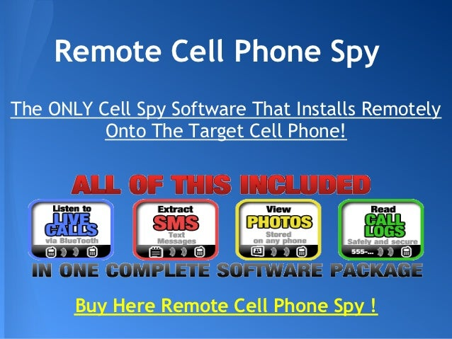 Remote Cell Phone SpyThe ONLY Cell Spy Software That Installs Remotely          Onto The Target Cell Phone!       Buy Here...