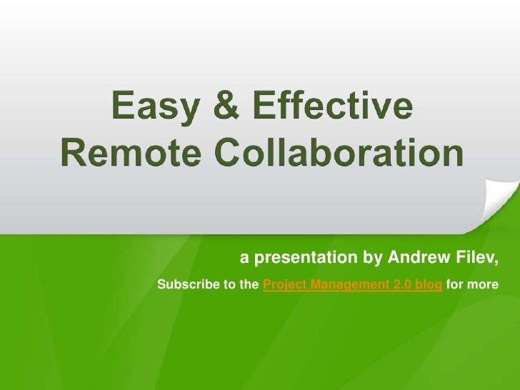 Easy & EffectiveRemote Collaboration<br />a presentation by Andrew Filev,<br />Subscribe to theProject Management 2.0 blog...