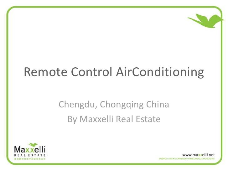 Remote Control AirConditioning       Chengdu, Chongqing China        By Maxxelli Real Estate