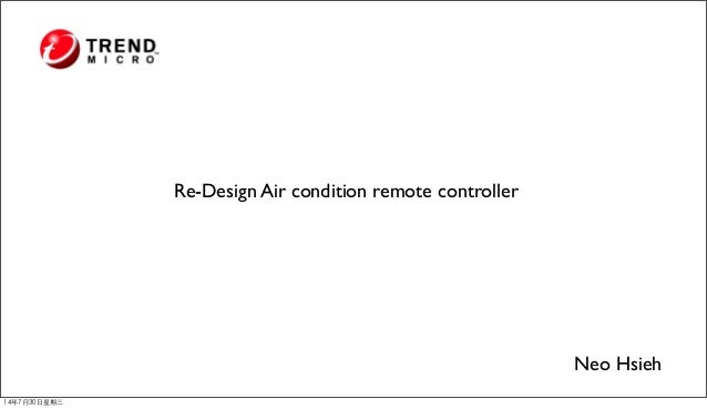 Re-Design Air condition remote controller Neo Hsieh 14年7⽉月30⽇日星期三