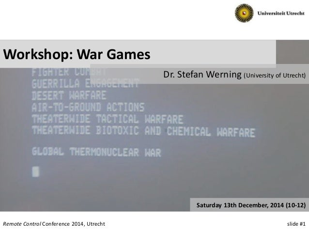 slide #1Remote Control Conference 2014, Utrecht Workshop: War Games Dr. Stefan Werning (University of Utrecht) Saturday 13...